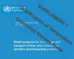 WHO's Annex 9 Supplement 7:  Qualification of Temperature Controlled Storage Areas.